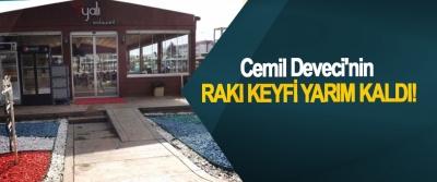 Cemil Deveci'nin rakı keyfi yarım kaldı!
