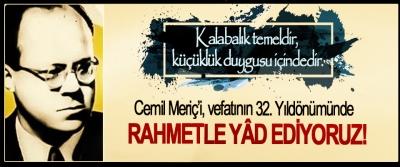 Cemil Meriç'i, vefatının 32. Yıldönümünde Rahmetle Yâd Ediyoruz!