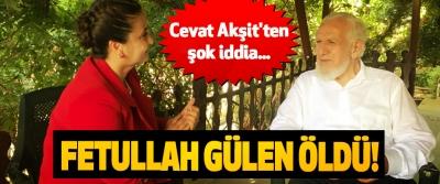 Cevat Akşit'ten şok iddia... Fetullah gülen öldü!
