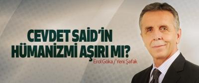 Cevdet said'in hümanizmi aşırı mı?