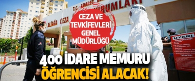 Ceza ve Tevkifevleri Genel Müdürlüğü 400 İdare Memuru Öğrencisi Alacak!
