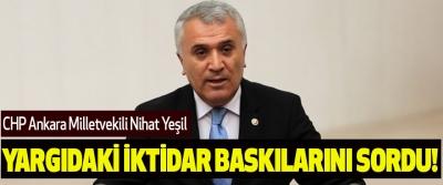 CHP Ankara Milletvekili Nihat Yeşil Yargıdaki İktidar Baskılarını Sordu!
