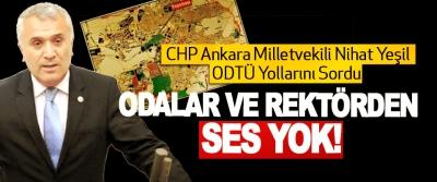 CHP Ankara Milletvekili Nihat Yeşil ODTÜ Yollarını Sordu Odalar ve rektörden ses yok!
