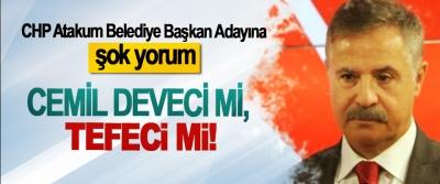 CHP Atakum Belediye Başkan Adayına şok yorum; Cemil Deveci mi, Tefeci mi!