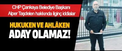 CHP Çankaya Belediye Başkanı Alper Taşdelen hakkında ilginç iddialar