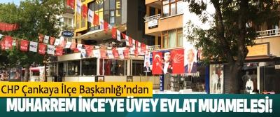 CHP Çankaya İlçe Başkanlığı'ndan Muharrem İnce'ye üvey evlat muamelesi!
