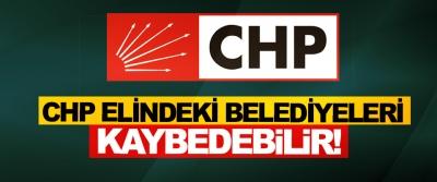 CHP Elindeki Belediyeleri Kaybedebilir!
