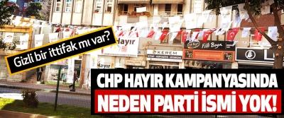 Chp hayır kampanyasında neden parti ismi yok!