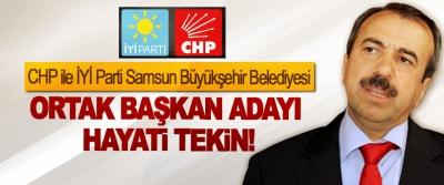 CHP ile İYİ Parti Samsun Büyükşehir Belediyesi Ortak başkan adayı Hayati Tekin!