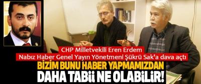 CHP Milletvekili Eren Erdem Nabız Haber Genel Yayın Yönetmeni Şükrü Sak'a dava açtı
