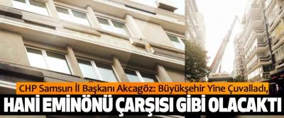 CHP Samsun İl Başkanı Akcagöz: Büyükşehir Yine Çuvalladı
