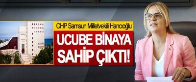 CHP Samsun Milletvekili Hancıoğlu Ucube binaya sahip çıktı!
