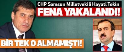 CHP Samsun Milletvekili Hayati Tekin Fena Yakalandı!