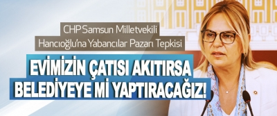 CHP Samsun Milletvekili Hancıoğlu'na Yabancılar Pazarı Tepkisi