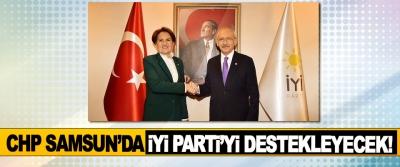 CHP Samsun'da İyi Parti'yi Destekleyecek!