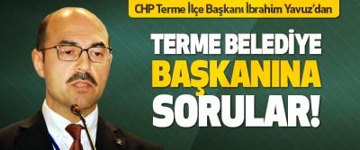 CHP Terme İlçe Başkanı İbrahim Yavuz'dan Terme Belediye Başkanına Sorular!