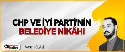 CHP Ve İyi Parti'nin Belediye Nikâhı