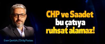 CHP ve Saadet bu çatıya ruhsat alamaz!