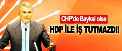 CHP'de Baykal olsa HDP ile iş tutmazdı!