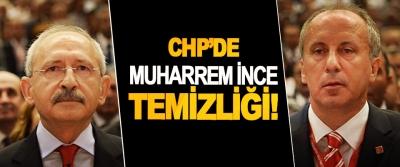CHP'de Muharrem İnce Temizliği!