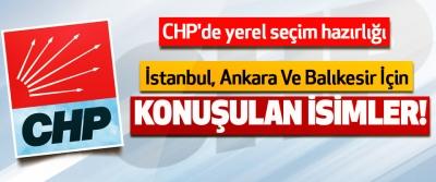 CHP'de yerel seçim hazırlığı, İstanbul, Ankara ve Balıkesir için konuşulan isimler!