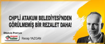 CHP'li Atakum Belediyesi'nden Görülmemiş Bir Rezalet Daha!