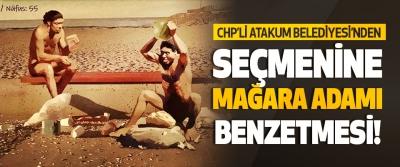 Chp'li Atakum Belediyesi'nden Seçmenine Mağara Adamı Benzetmesi!
