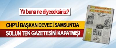 CHP'li Başkan Deveci Samsun'da Solun tek gazetesini kapatmış!