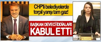 CHP'li belediyelerde torpil yarışı tam gaz, Başkan Deveci İddiaları Kabul Etti