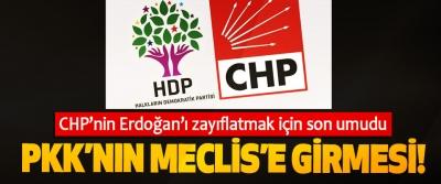 CHP'nin Erdoğan'ı zayıflatmak için son umudu PKK'nın Meclis'e Girmesi!