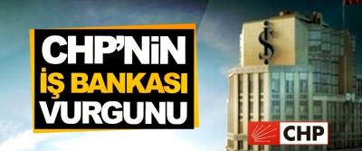 CHP'nin 'İş Bankası' Vurgunu