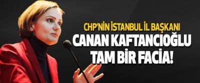 CHP'nin İstanbul İl Başkanı Canan Kaftancıoğlu Tam Bir Facia!