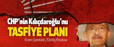 CHP'nin Kılıçdaroğlu'nu Tasfiye Planı