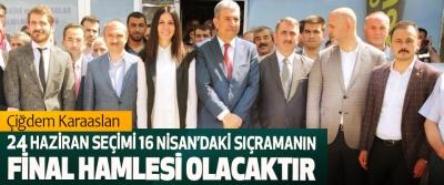 Çiğdem Karaaslan: 24 Haziran Seçimi 16 Nisan'daki Sıçramanın Final Hamlesi Olacaktır