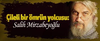 Çileli bir ömrün yolcusu: Salih Mirzabeyoğlu