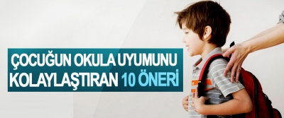 Çocuğun Okula Uyumunu Kolaylaştıran 10 Öneri