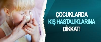 Çocuklarda kış hastalıklarına dikkat!