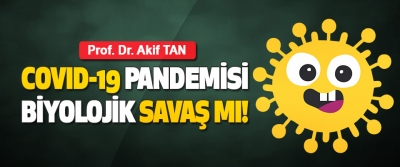 Covıd-19 Pandemisi Biyolojik Savaş mı!