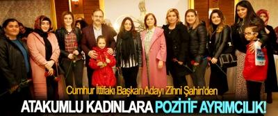 Cumhur İttifakı Başkan Adayı Zihni Şahin'den Atakumlu kadınlara pozitif ayrımcılık!