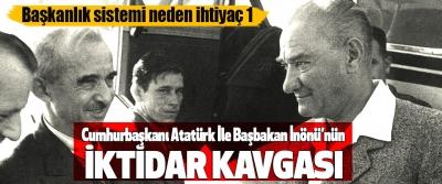 Cumhurbaşkanı Atatürk İle Başbakan İnönü'nün İktidar Kavgası