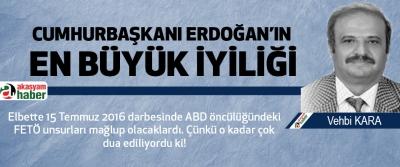 Cumhurbaşkanı Erdoğan'ın En Büyük İyiliği