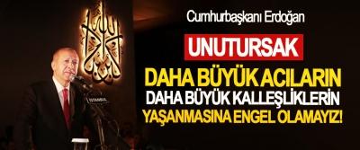 Cumhurbaşkanı Erdoğan: Unutursak, daha büyük acıların, daha büyük kalleşliklerin yaşanmasına engel olamayız!