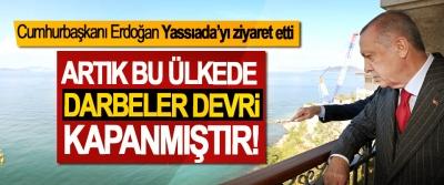 Cumhurbaşkanı Erdoğan; Artık bu ülkede darbeler devri kapanmıştır!