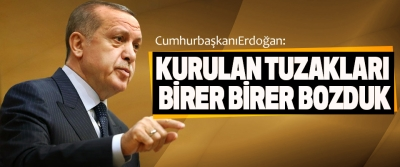 Cumhurbaşkanı Erdoğan: Kurulan Tuzakları Birer Birer Bozduk