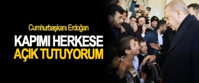 Cumhurbaşkanı Erdoğan: Kapımı Herkese Açık Tutuyorum