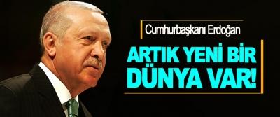 Cumhurbaşkanı Erdoğan: Artık Yeni Bir Dünya Var!