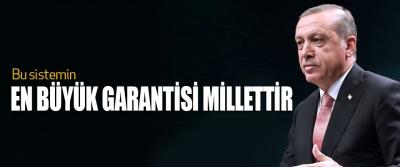 Cumhurbaşkanı Erdoğan, Bu sistemin En Büyük Garantisi Millettir