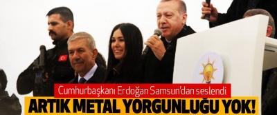Cumhurbaşkanı Erdoğan Samsun'dan seslendi: Artık Metal Yorgunluğu Yok!