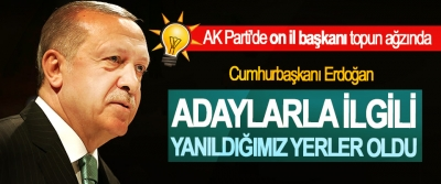 Cumhurbaşkanı Erdoğan; Adaylarla İlgili Yanıldığımız Yerler Oldu