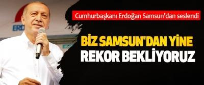 Cumhurbaşkanı Erdoğan: Biz Samsun'dan Yine Rekor Bekliyoruz